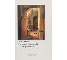 Cuno Amiet – Giovanni Giacometti. Briefwechsel Cuno Amiet – Giovanni Giacometti. Briefwechsel