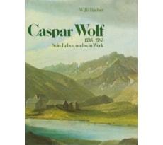 Caspar Wolf, 1735–1783. Sein Leben und sein Werk. Caspar Wolf, 1735–1783. Sein Leben und sein Werk.