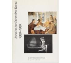 Aspekte der Schweizer Kunst 1880–1980 Aspekte der Schweizer Kunst 1880–1980