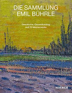 Die Sammlung Emil Bührle. Geschichte, Gesamtkatalog und 70 Meisterwerke 20210250