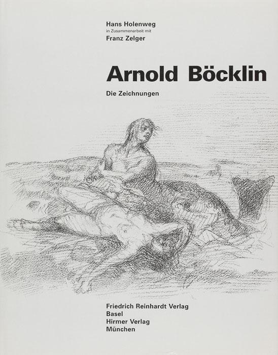 Arnold Böcklin. Die Zeichnungen Arnold Böcklin. Die Zeichnungen