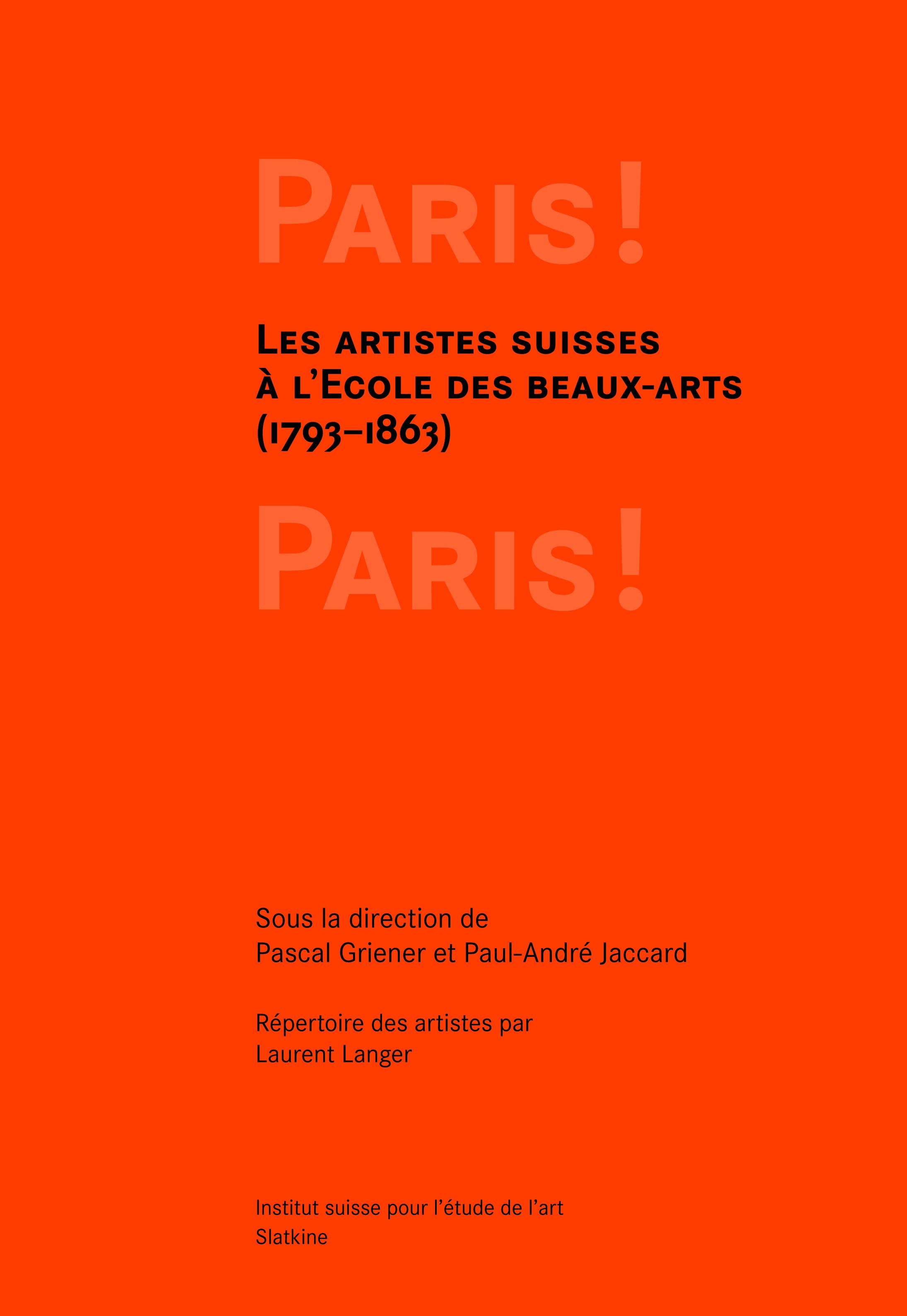 Paris ! Paris! Les artistes suisses à l'Ecole des beaux-arts (1793–1863) Paris ! Paris!