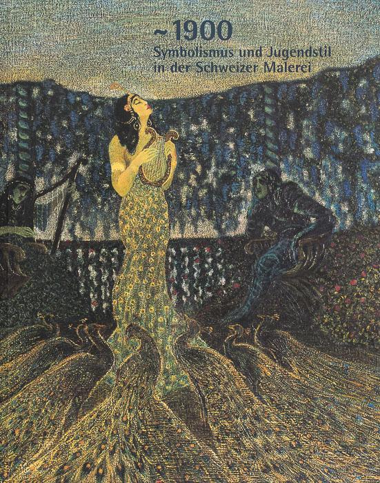 ~ 1900. Symbolisme et Art nouveau dans la peinture suisse ~ 1900. Symbolisme et Art nouveau
