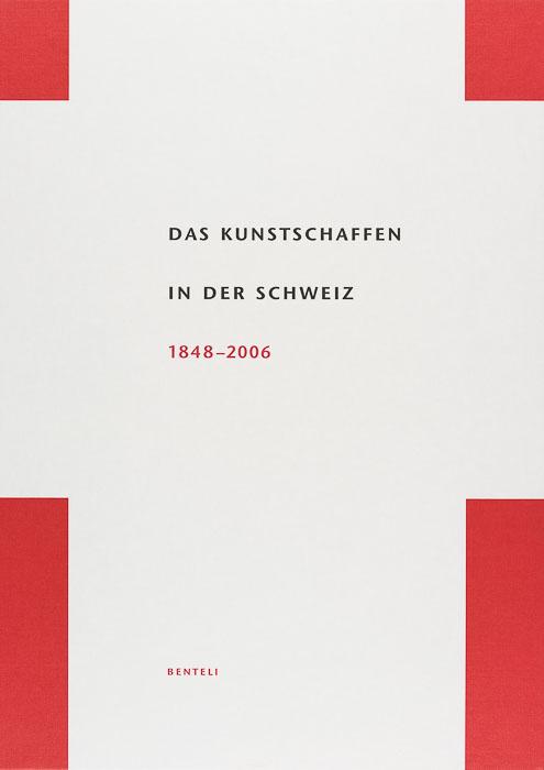 Das Kunstschaffen in der Schweiz 1848–2006 Das Kunstschaffen in der Schweiz 1848–2006