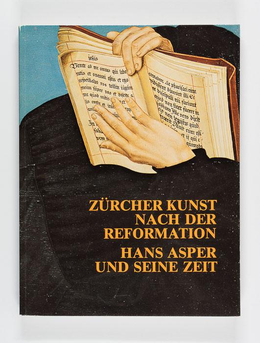 Zürcher Kunst nach der Reformation. Hans Asper und seine Zeit Zürcher Kunst nach der Reformation
