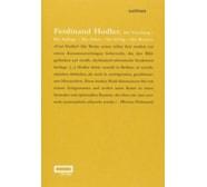 Ferdinand Hodler. Die Forschung – Die Anfänge – Die Arbeit – Der Erfolg – Der Kontext Ferdinand Hodler. Die Forschung