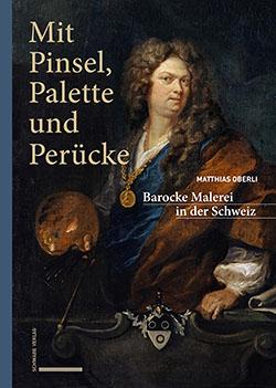 Mit Pinsel, Palette und Perücke – Barocke Malerei in der Schweiz 20210390