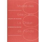 Musée des beaux-arts La Chaux-de-Fonds. Catalogue des collections de peinture et de sculpture Musée des beaux-arts La Chaux-de-Fonds.