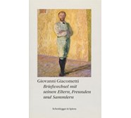 Giovanni Giacometti. Briefwechsel mit seinen Eltern, Freunden und Sammlern Giovanni Giacometti. Briefwechsel