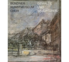 Bündner Kunstmuseum Chur. Gemälde und Skulpturen Bündner Kunstmuseum Chur. Gemälde und Skulpturen