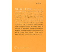 Visions of a future. Art and art history in changing contexts Visions of a future.