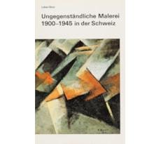 Ungegenständliche Malerei 1900–1945 in der Schweiz Ungegenständliche Malerei 1900–1945 in der Schweiz
