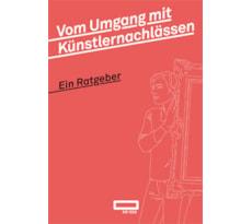 Vom Umgang mit Künstlernachlässen – Ein Ratgeber / Successions d'artistes – Guide pratique, 2. Auflage 20200250