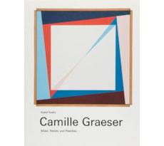 Camille Graeser. Bilder, Reliefs und Plastiken Camille Graeser. Bilder, Reliefs und Plastiken