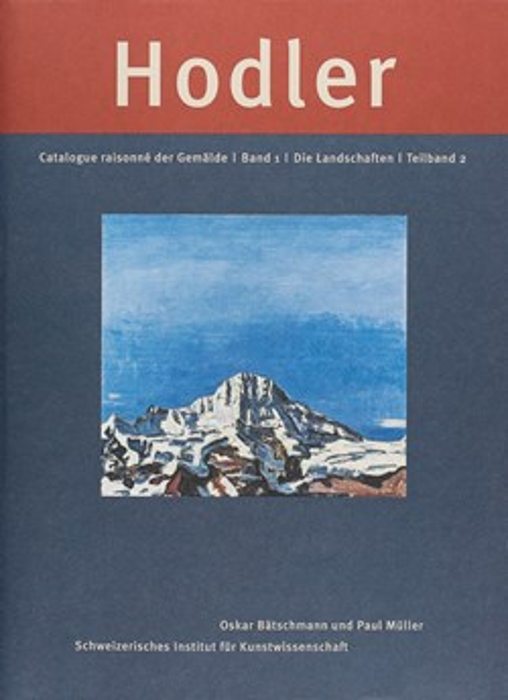 Ferdinand Hodler. Catalogue raisonné der Gemälde Ferdinand Hodler. Die Landschaften