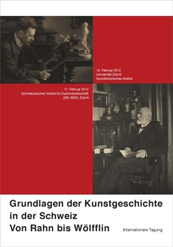 «Foundations of Art History in Switzerland: from Rahn to Wölfflin»